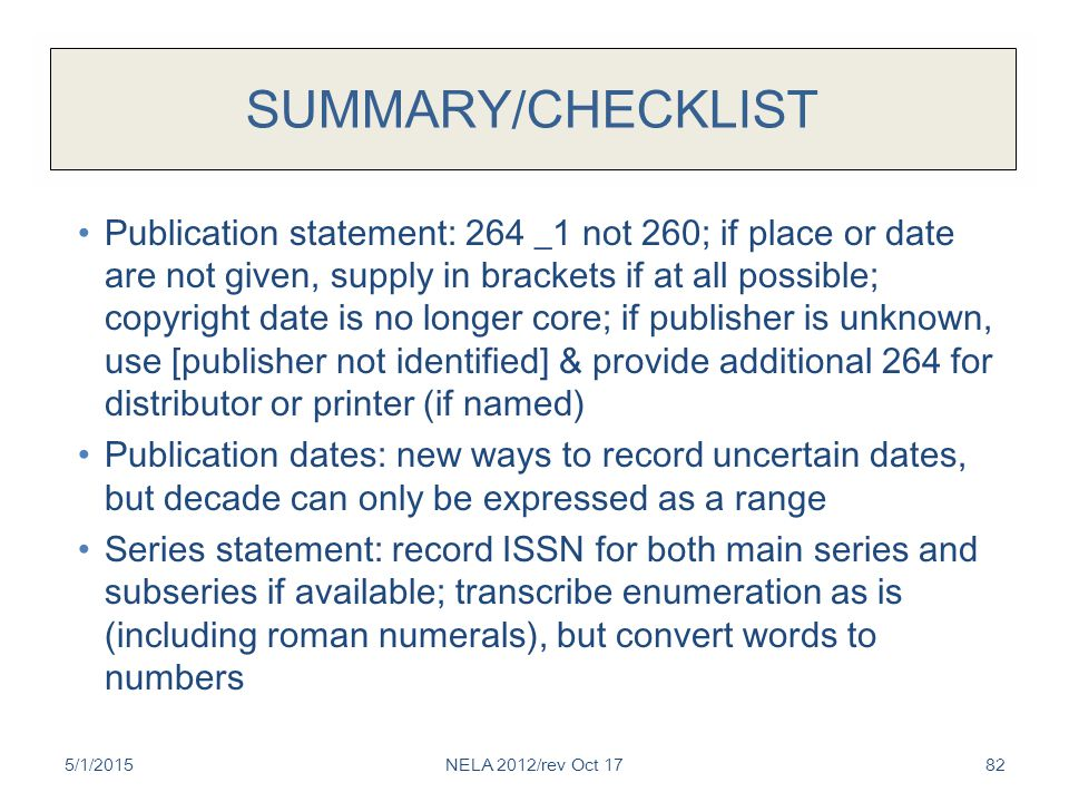 SUMMARY/CHECKLIST Publication statement: 264 _1 not 260; if place or date are not given, supply in brackets if at all possible; copyright date is no l
