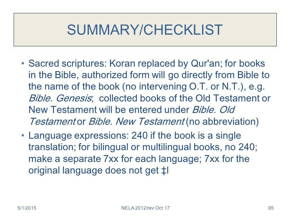 SUMMARY/CHECKLIST Sacred scriptures: Koran replaced by Qur an; for books in the Bible, authorized form will go directly from Bible to the name of the book (no intervening O.T.