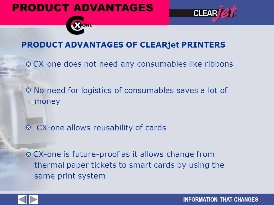 I NFORMATION THAT CHANGES PRODUCT ADVANTAGES CX-one does not need any consumables like ribbons No need for logistics of consumables saves a lot of mon