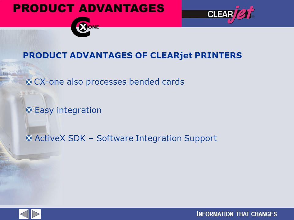 I NFORMATION THAT CHANGES PRODUCT ADVANTAGES CX-one also processes bended cards Easy integration ActiveX SDK – Software Integration Support PRODUCT AD