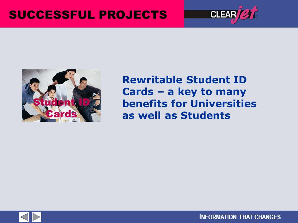 I NFORMATION THAT CHANGES SUCCESSFUL PROJECTS Student ID Cards Rewritable Student ID Cards – a key to many benefits for Universities as well as Studen