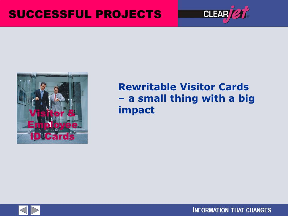 I NFORMATION THAT CHANGES SUCCESSFUL PROJECTS Visitor & Employee ID Cards Rewritable Visitor Cards – a small thing with a big impact