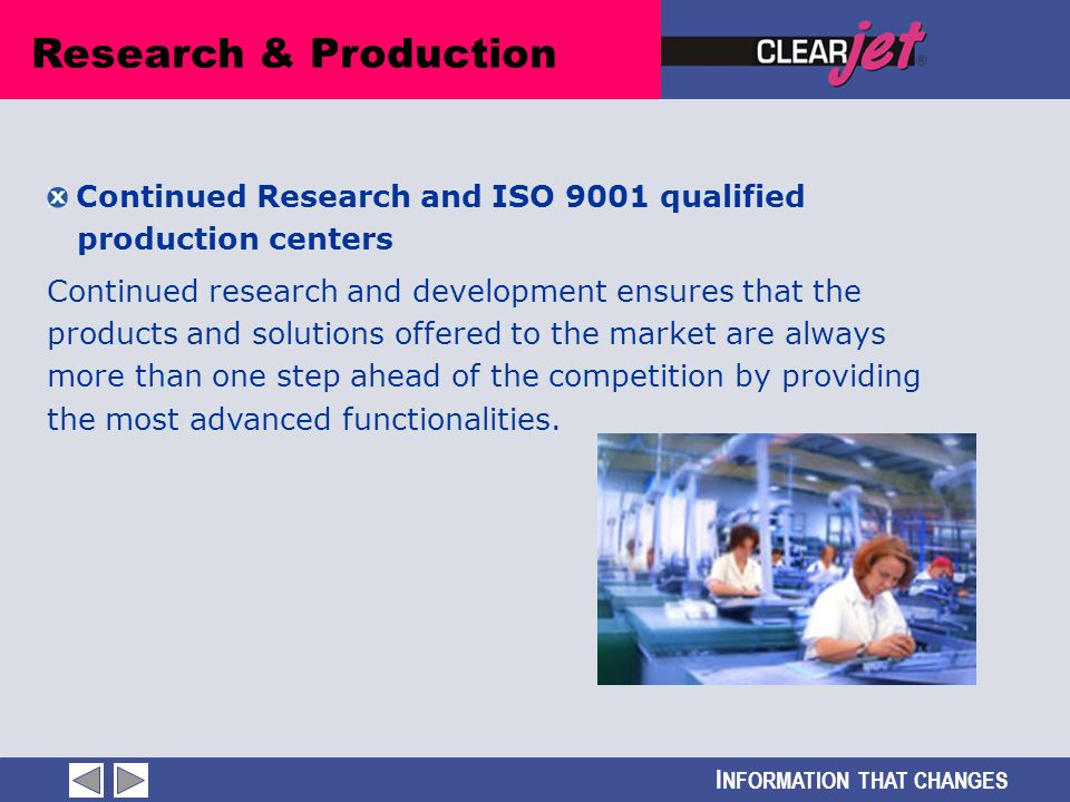 I NFORMATION THAT CHANGES Continued Research and ISO 9001 qualified production centers Continued research and development ensures that the products an