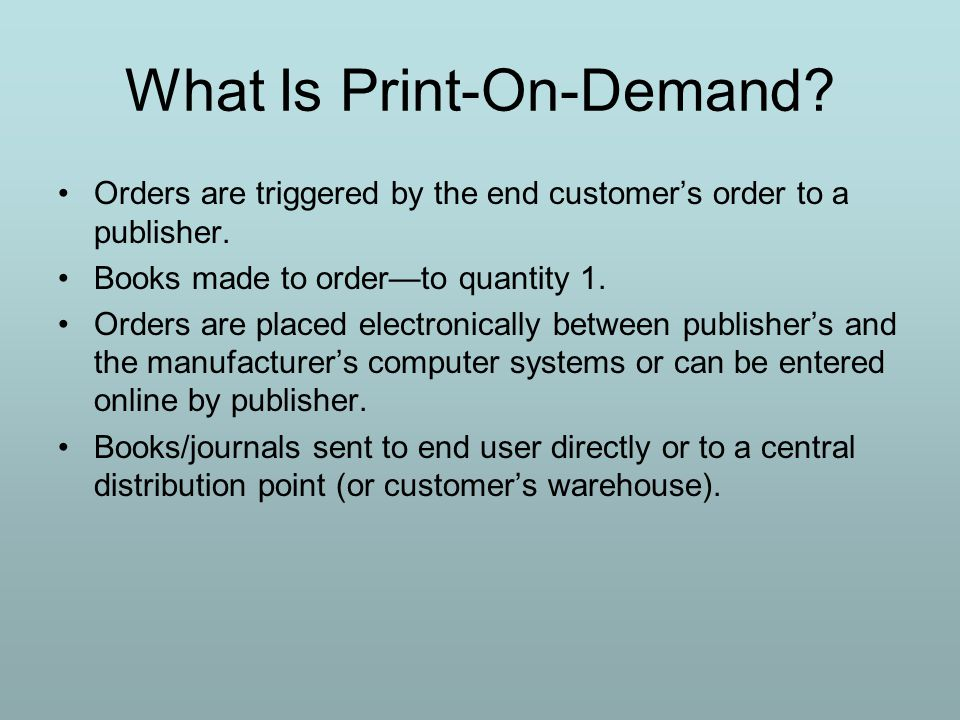 What Is Print-On-Demand. Orders are triggered by the end customer's order to a publisher.