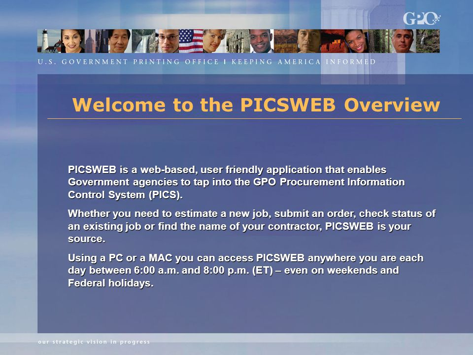Welcome to the PICSWEB Overview PICSWEB is a web-based, user friendly application that enables Government agencies to tap into the GPO Procurement Information Control System (PICS).