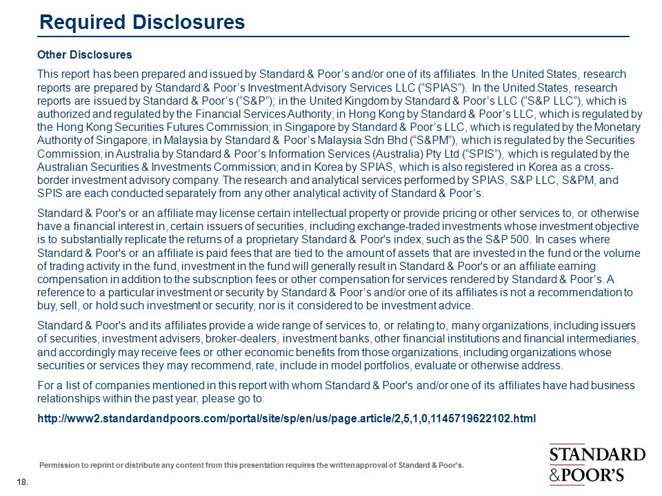 18. Permission to reprint or distribute any content from this presentation requires the written approval of Standard & Poor's. Required Disclosures Ot