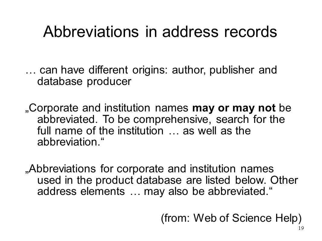 "19 Abbreviations in address records … can have different origins: author, publisher and database producer ""Corporate and institution names may or may not be abbreviated."