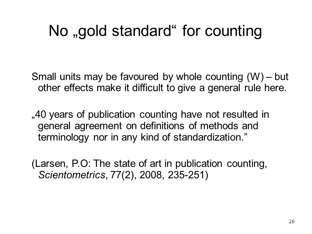 "26 No ""gold standard for counting Small units may be favoured by whole counting (W) – but other effects make it difficult to give a general rule here."