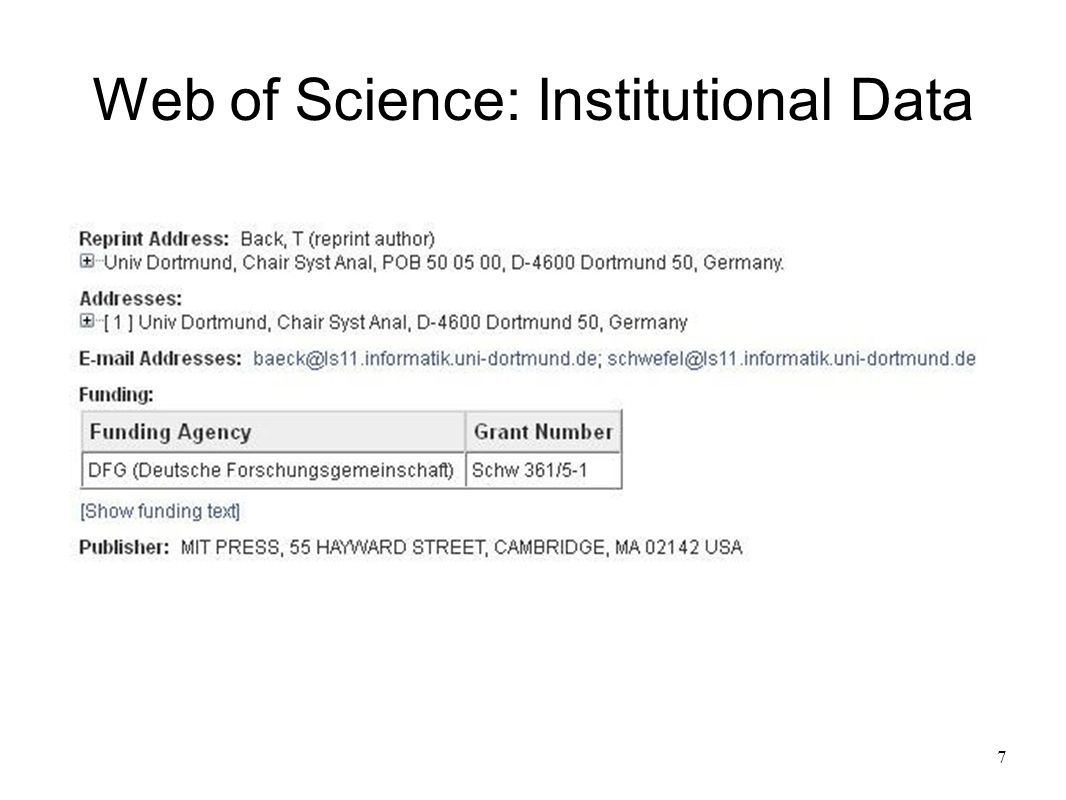 8 Web of Science Institutional Data Reprint address Authors institutional affiliation(s) (from 2008 onwards linked to author names) Funding agencies Publishers Do not expect any institutional affiliation data before 1965