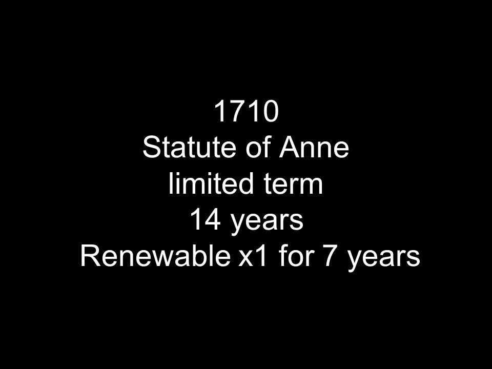1710 Statute of Anne limited term 14 years Renewable x1 for 7 years