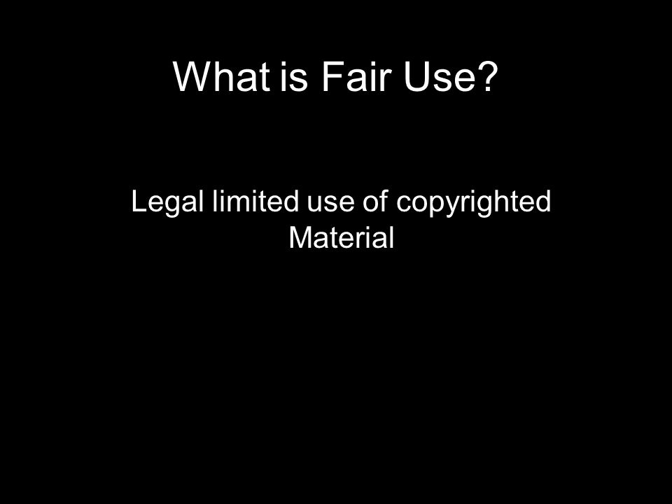 What is Fair Use? Legal limited use of copyrighted Material