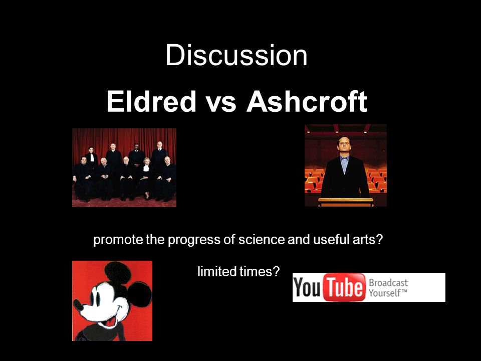 Eldred vs Ashcroft Discussion promote the progress of science and useful arts? limited times?