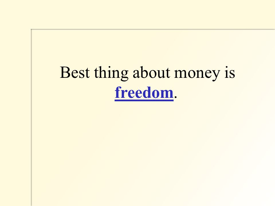 Best thing about money is freedom.