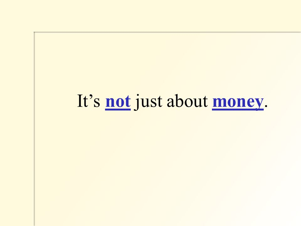 It's not just about money.