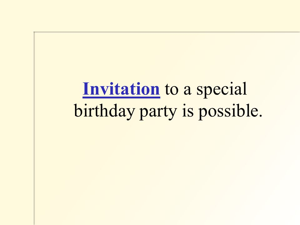 Invitation to a special birthday party is possible.