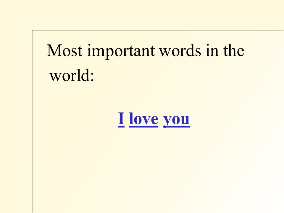 Most important words in the world: I love you