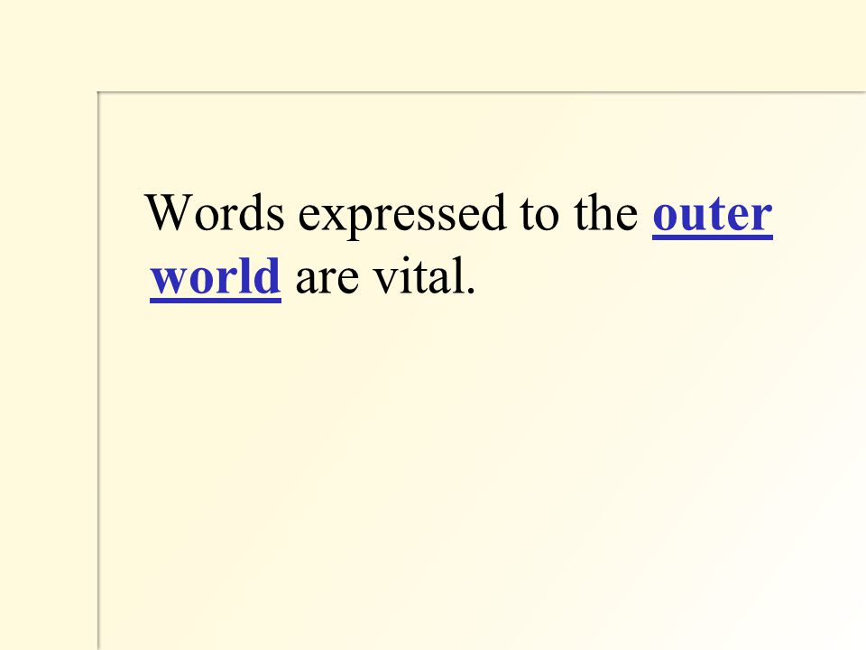 Words expressed to the outer world are vital.