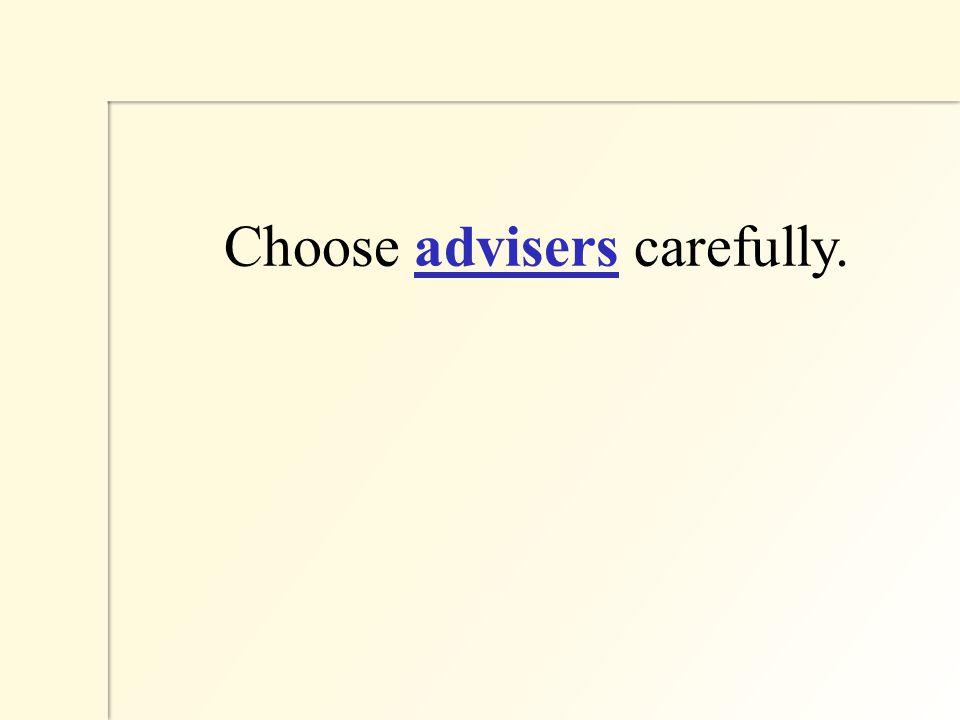 Choose advisers carefully.