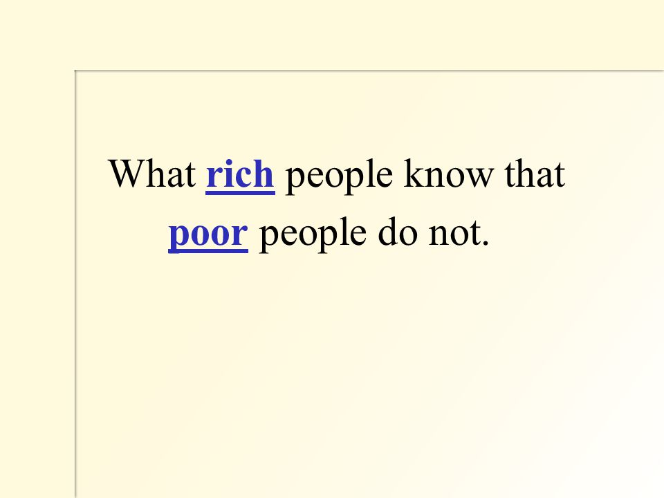What rich people know that poor people do not.