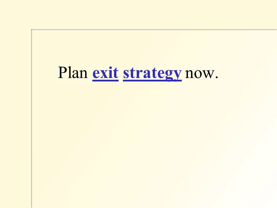 Plan exit strategy now.