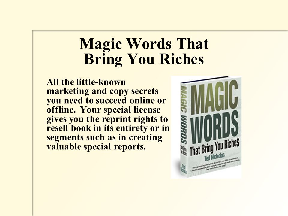 Magic Words That Bring You Riches All the little-known marketing and copy secrets you need to succeed online or offline.