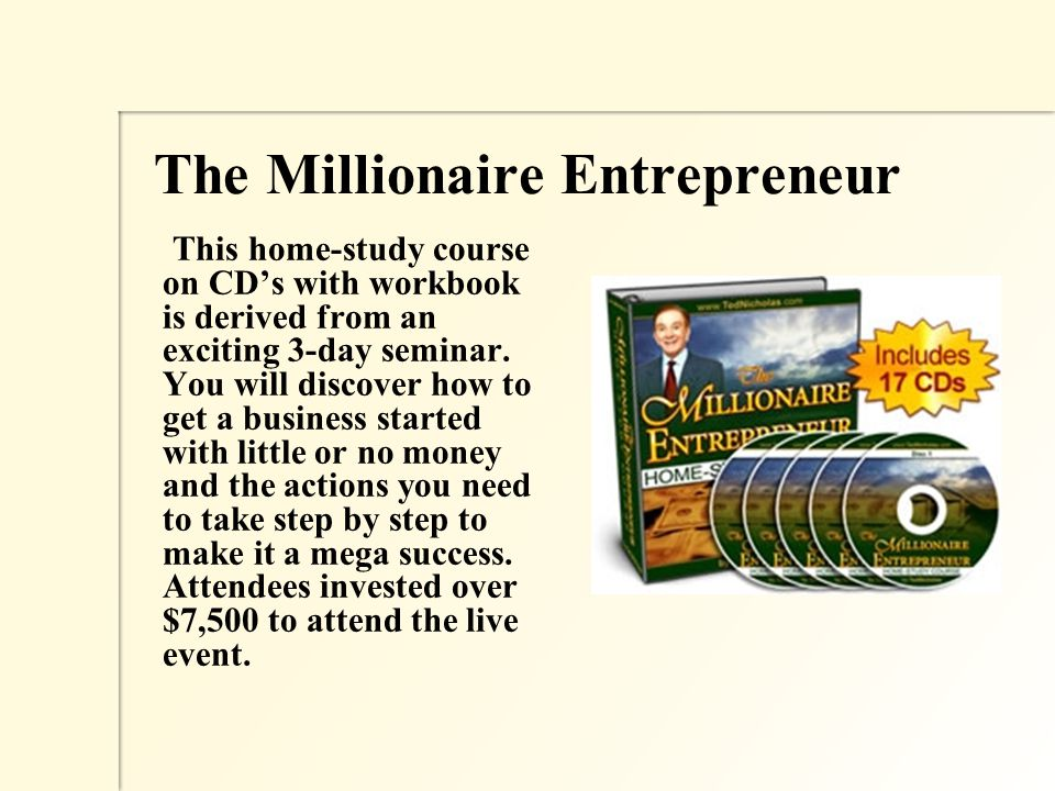 The Millionaire Entrepreneur This home-study course on CD's with workbook is derived from an exciting 3-day seminar.