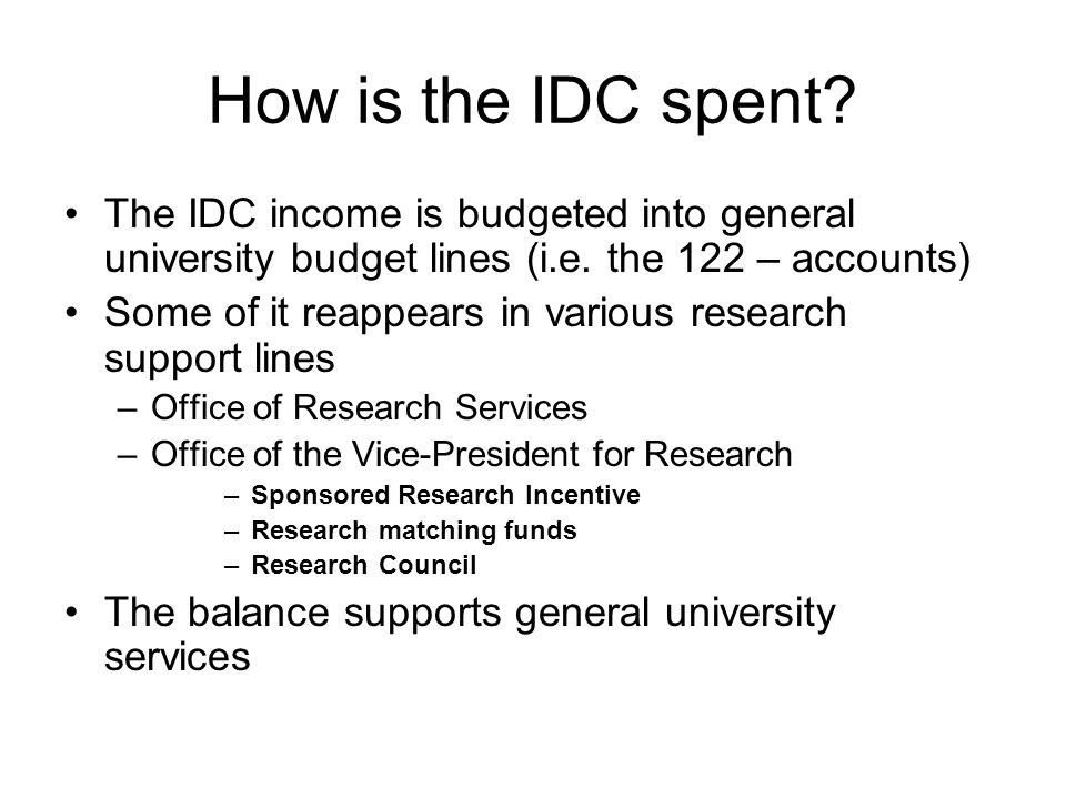 How is the IDC spent. The IDC income is budgeted into general university budget lines (i.e.