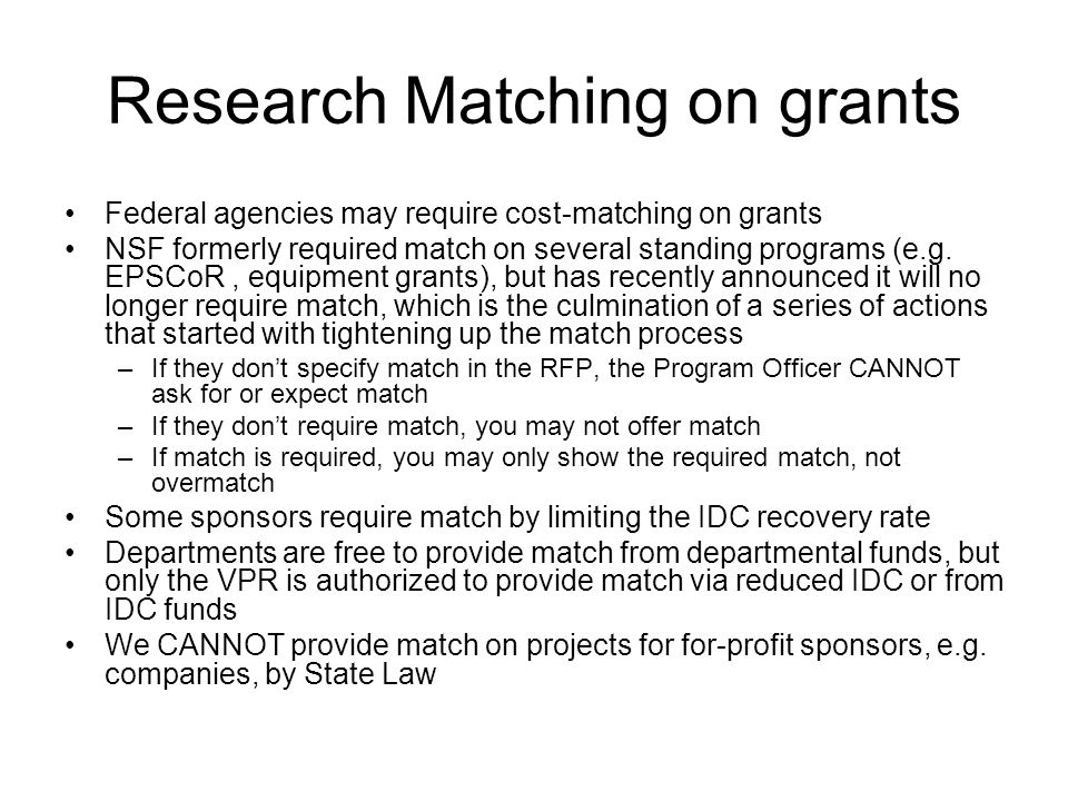 Research Matching on grants Federal agencies may require cost-matching on grants NSF formerly required match on several standing programs (e.g.