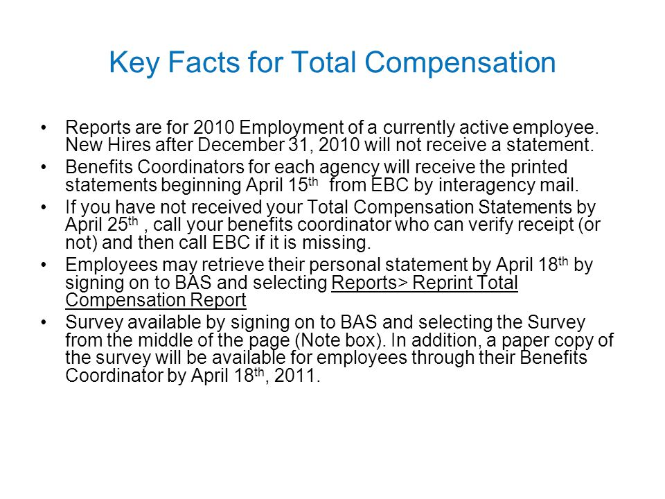 Key Facts for Total Compensation Reports are for 2010 Employment of a currently active employee. New Hires after December 31, 2010 will not receive a