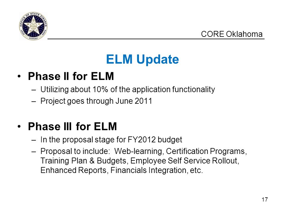 CORE Oklahoma ELM Update Phase II for ELM –Utilizing about 10% of the application functionality –Project goes through June 2011 Phase III for ELM –In