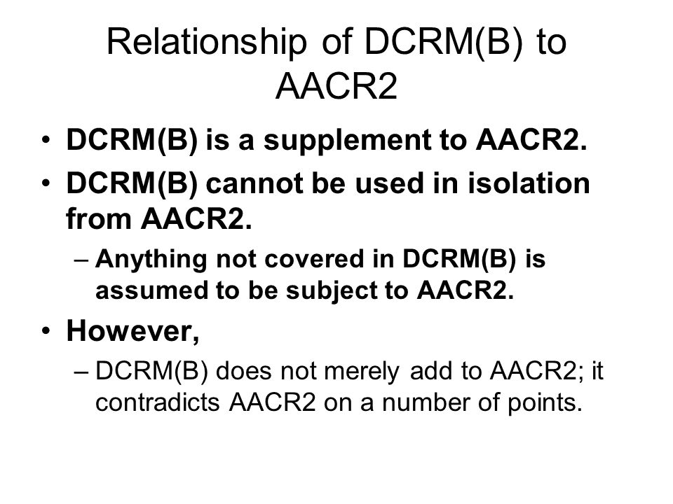 Relationship of DCRM(B) to AACR2 DCRM(B) is a supplement to AACR2.