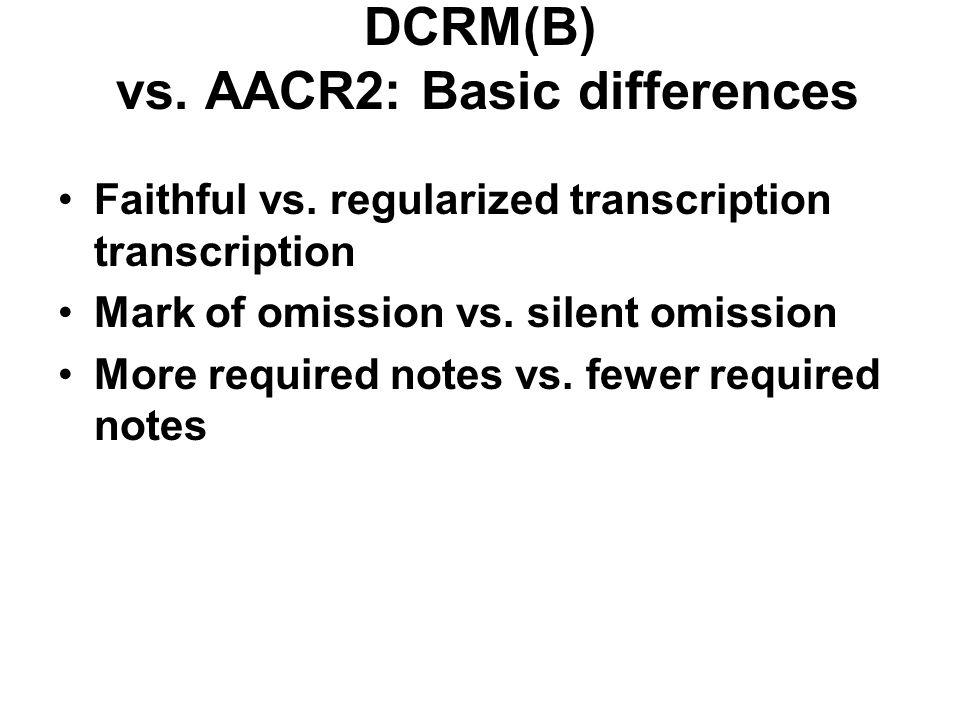 DCRM(B) vs. AACR2: Basic differences Faithful vs.