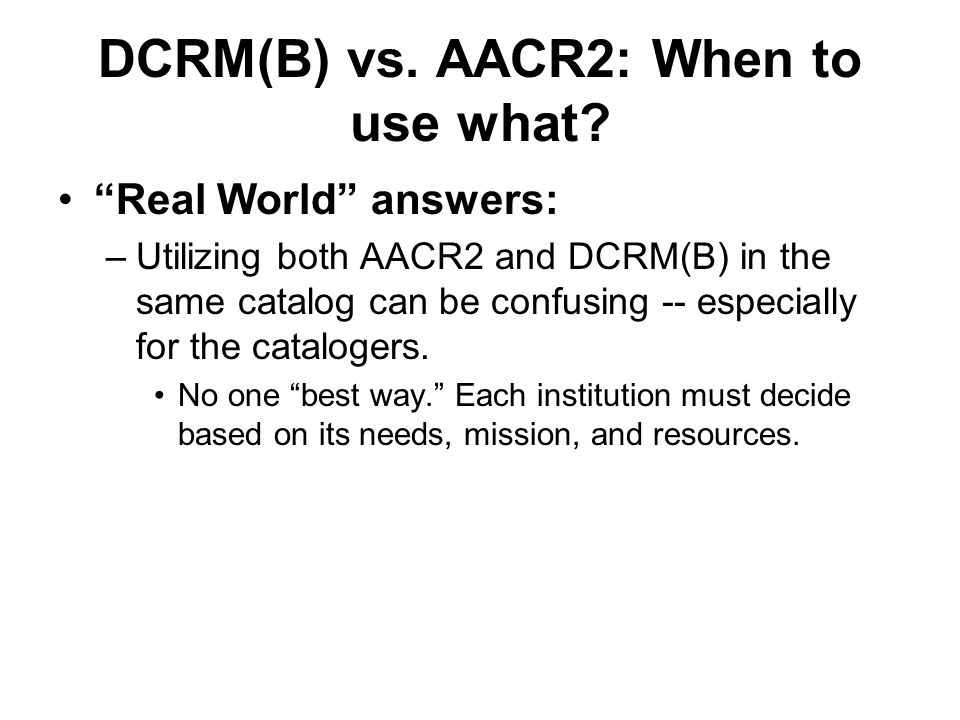 DCRM(B) vs. AACR2: When to use what.