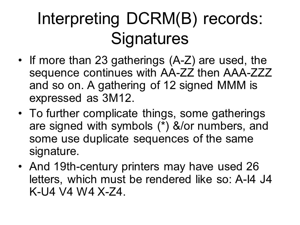 Interpreting DCRM(B) records: Signatures If more than 23 gatherings (A-Z) are used, the sequence continues with AA-ZZ then AAA-ZZZ and so on.