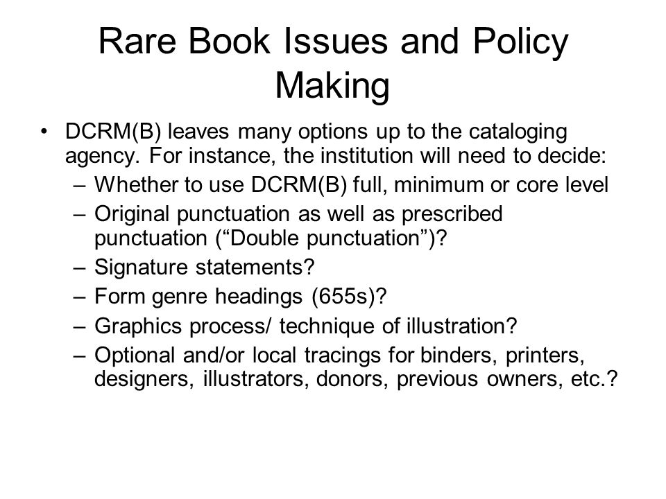 Rare Book Issues and Policy Making DCRM(B) leaves many options up to the cataloging agency.