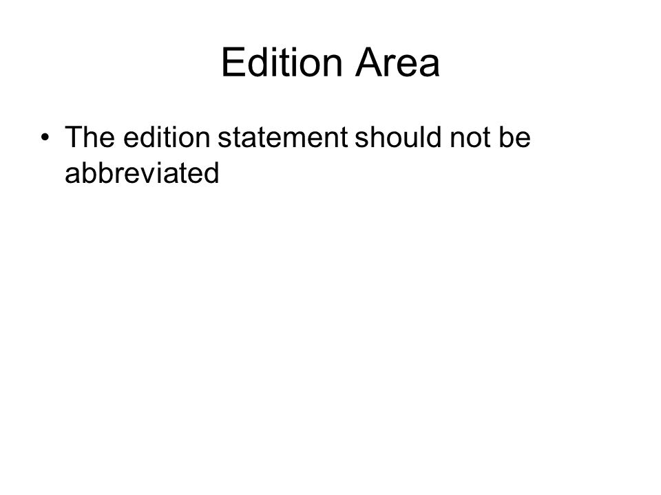 Edition Area The edition statement should not be abbreviated