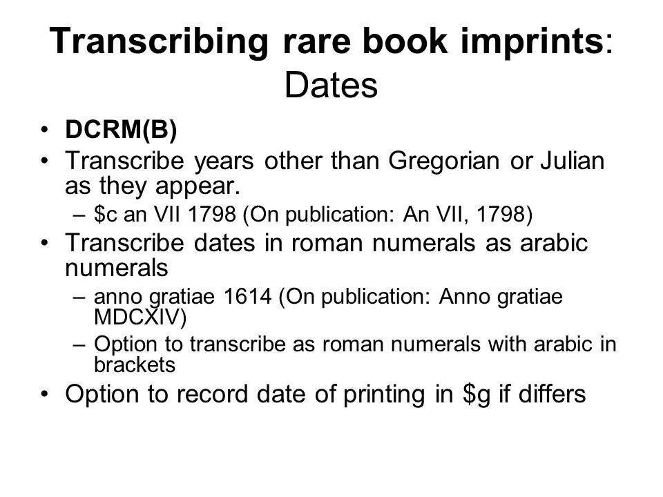 Transcribing rare book imprints: Dates DCRM(B) Transcribe years other than Gregorian or Julian as they appear.