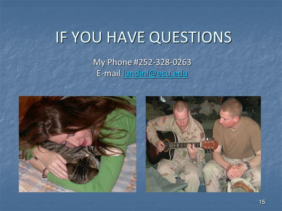 IF YOU HAVE QUESTIONS My Phone #252-328-0263 E-mail lundinl@ecu.edu lundinl@ecu.edu 15