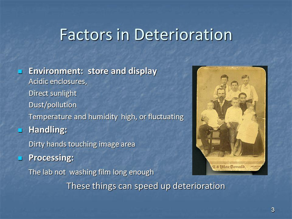 Factors in Deterioration Factors in Deterioration Environment: store and display Acidic enclosures, Environment: store and display Acidic enclosures,