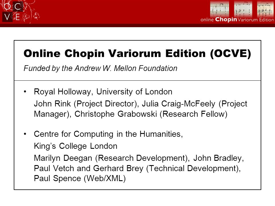 Online Chopin Variorum Edition (OCVE) Funded by the Andrew W. Mellon Foundation Royal Holloway, University of London John Rink (Project Director), Jul
