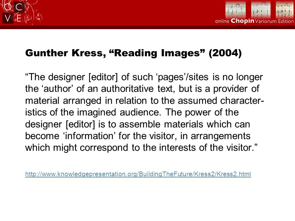Gunther Kress, Reading Images (2004) The designer [editor] of such 'pages'/sites is no longer the 'author' of an authoritative text, but is a provider of material arranged in relation to the assumed character- istics of the imagined audience.