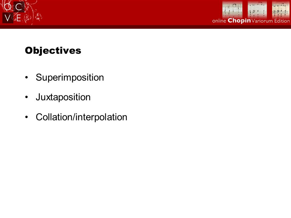 Objectives Superimposition Juxtaposition Collation/interpolation
