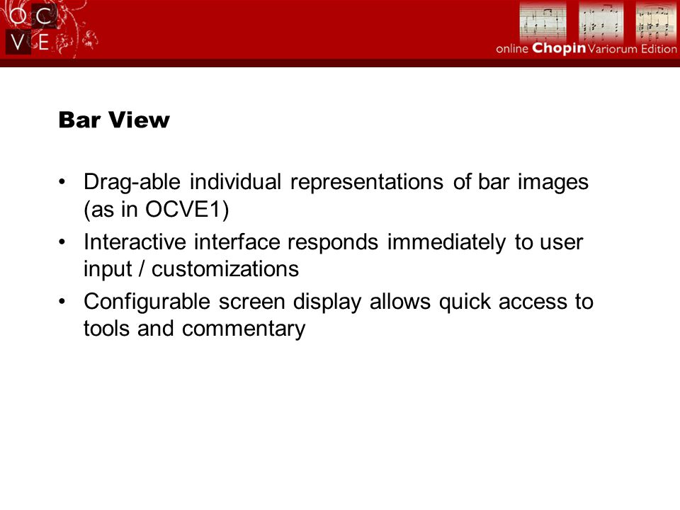 Bar View Drag-able individual representations of bar images (as in OCVE1) Interactive interface responds immediately to user input / customizations Configurable screen display allows quick access to tools and commentary