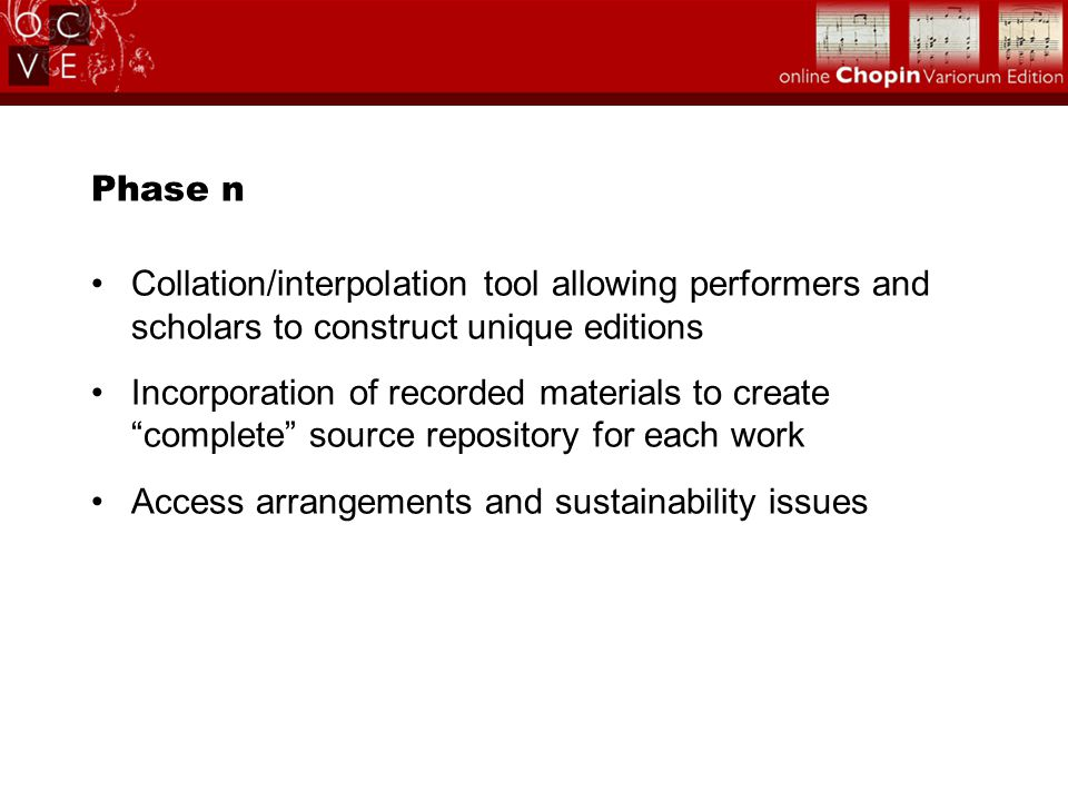 "Phase n Collation/interpolation tool allowing performers and scholars to construct unique editions Incorporation of recorded materials to create ""comp"