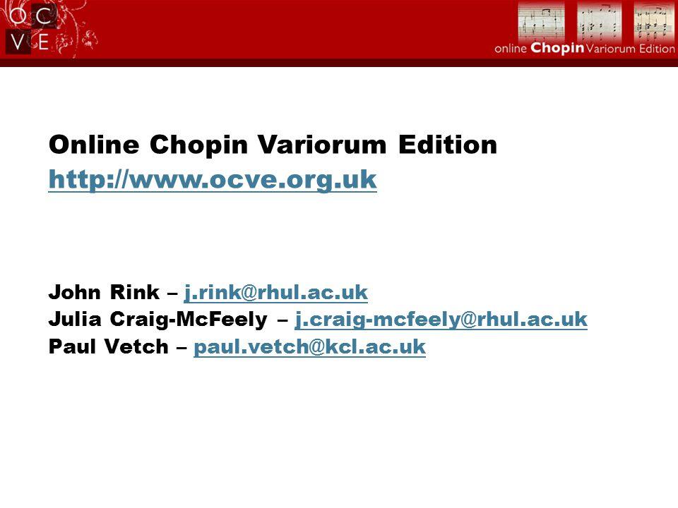 Online Chopin Variorum Edition http://www.ocve.org.uk http://www.ocve.org.uk John Rink – j.rink@rhul.ac.uk Julia Craig-McFeely – j.craig-mcfeely@rhul.ac.uk Paul Vetch – paul.vetch@kcl.ac.ukj.rink@rhul.ac.ukj.craig-mcfeely@rhul.ac.ukpaul.vetch@kcl.ac.uk