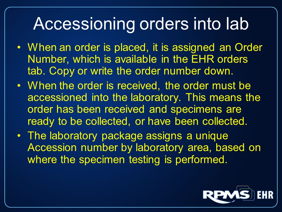 Accessioning orders into lab (cont.) Specimen accession labels are printed and can be placed on collected samples.