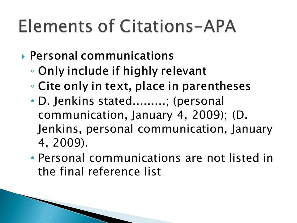  Personal communications ◦ Only include if highly relevant ◦ Cite only in text, place in parentheses D.