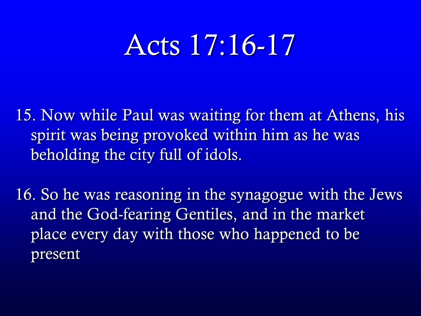 Acts 17:16-17 15.