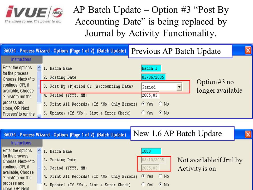 AP Batch Update – Option #3 Post By Accounting Date is being replaced by Journal by Activity Functionality.