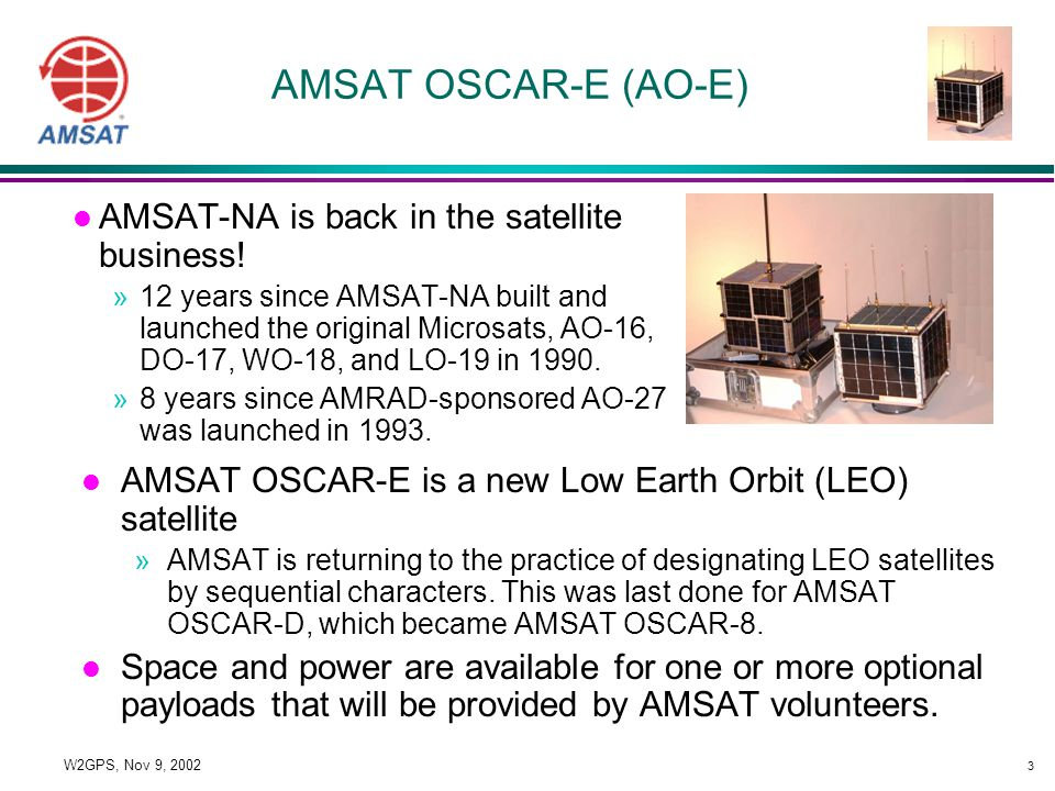 3 W2GPS, Nov 9, 2002 AMSAT OSCAR-E (AO-E) l AMSAT-NA is back in the satellite business.